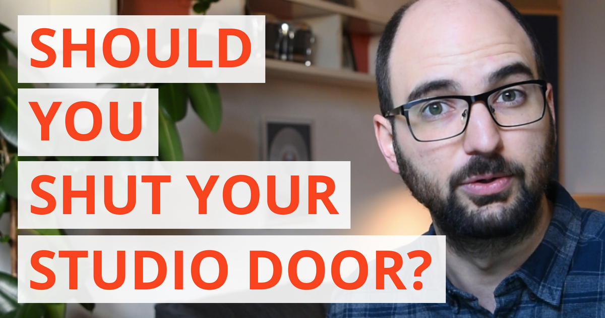 Should You Shut Your Studio Door?