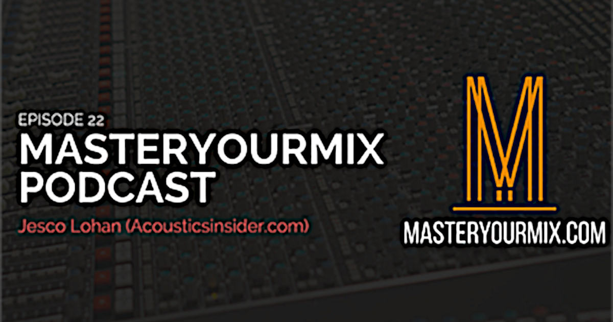 Banner for the MasterYourMix podcast featuring Jesco Lohan of AcousticsInsider.com