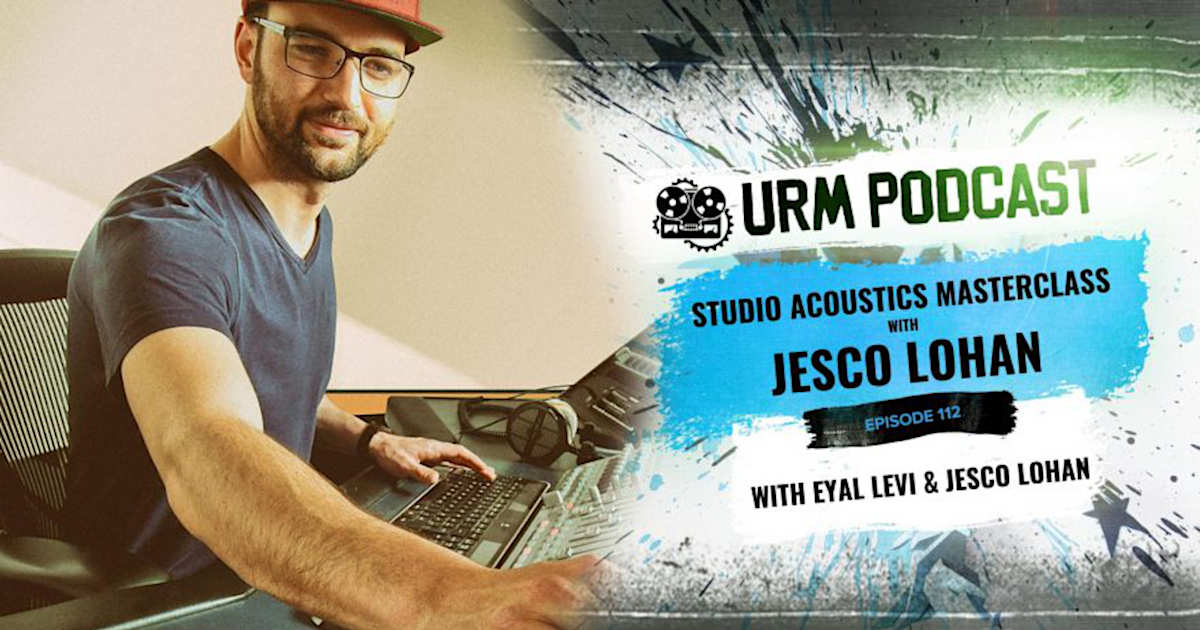 Banner of the URM podcast for EP 112 Studio Acoustics Masterclass featuring Jesco Lohan of Acousticsinsider.com