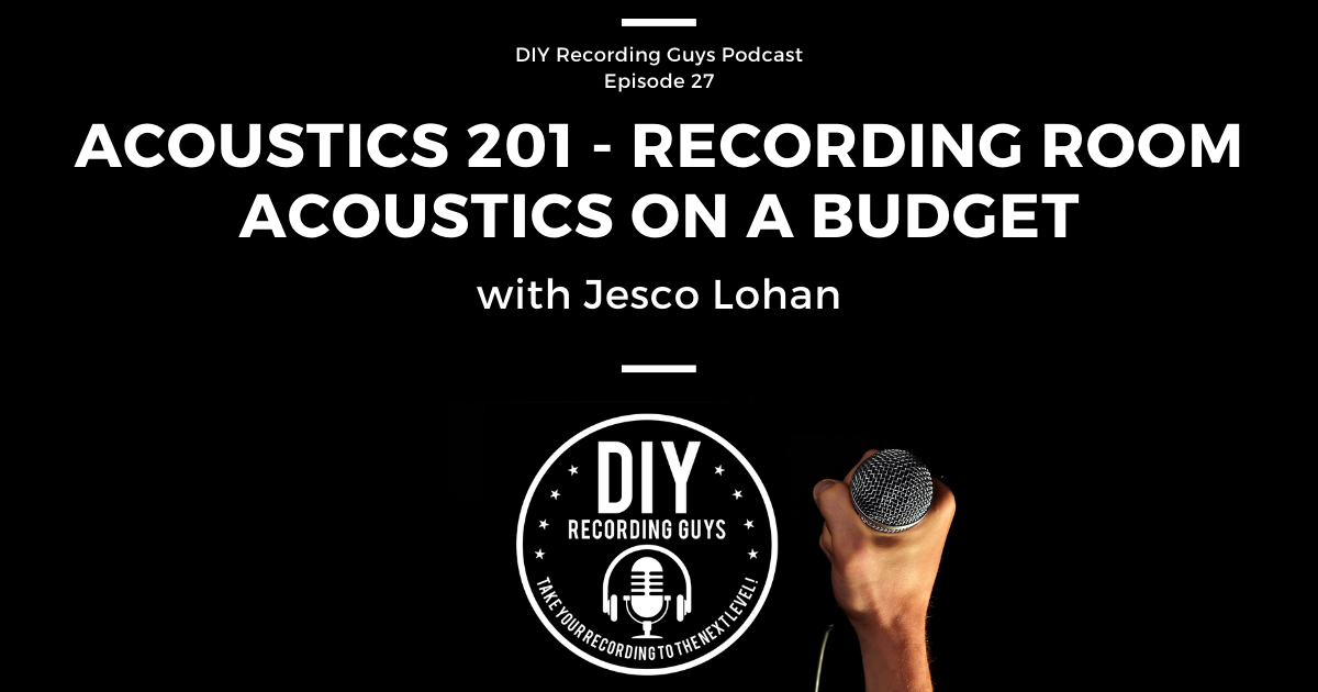 Featured Image for the DIY Recording Guys podcast featuring Jesco Lohan of AcousticsInsider.com: Recording Room Acoustics On A Budget
